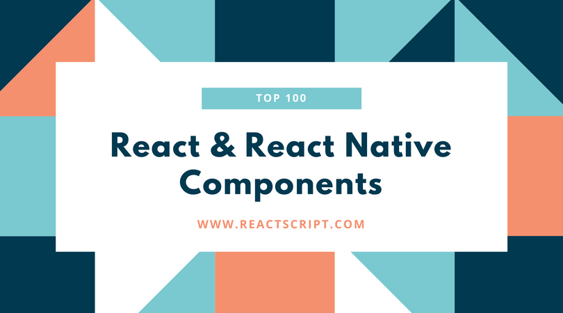 TOP 100 React & React Native Components